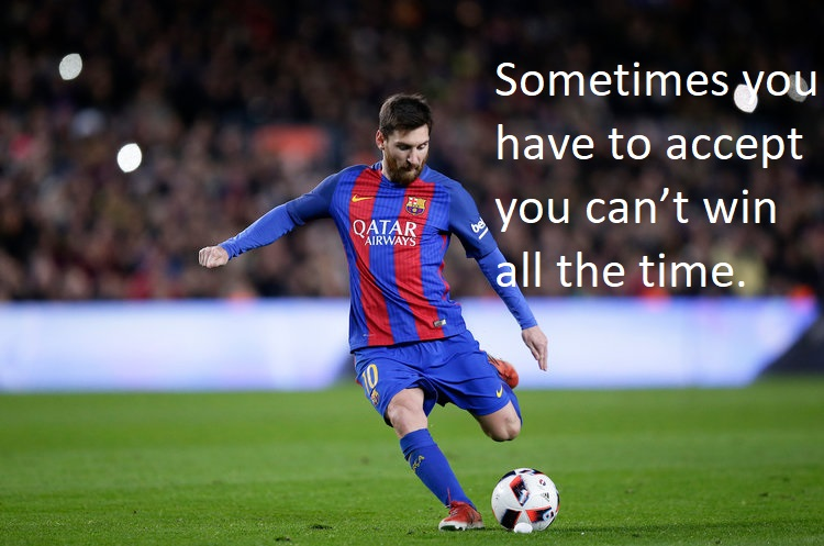 Messi says you can't always win.